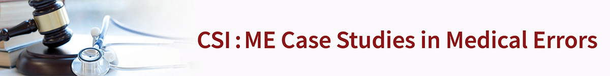 CSI:ME Case Studies In Medical Errors Banner