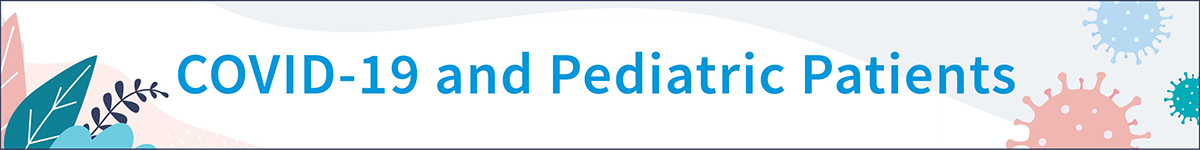 COVID-19 and Pediatric Patients Banner