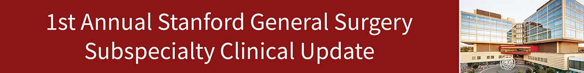 1st Annual Stanford General Surgery Subspecialty Clinical Update Banner