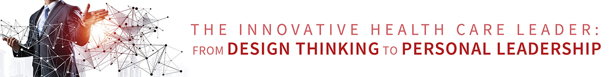The Innovative Health Care Leader: From Design Thinking to Personal Leadership 2020 Banner