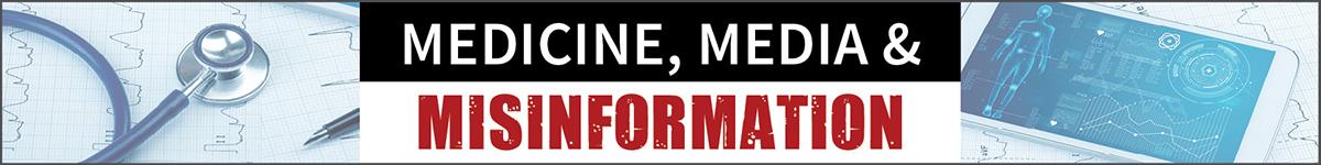Medicine, Media and Misinformation Series (Part 2) June 30, 2020 (Recorded Webinar) Banner