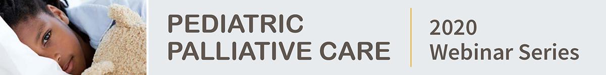 Pediatric Palliative Care Webinar Series 2020: Burnout - Can Compassion Fatigue? Banner