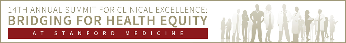 14th Annual Clinical Excellence Summit : Bridging for Health Equity at Stanford Medicine Banner
