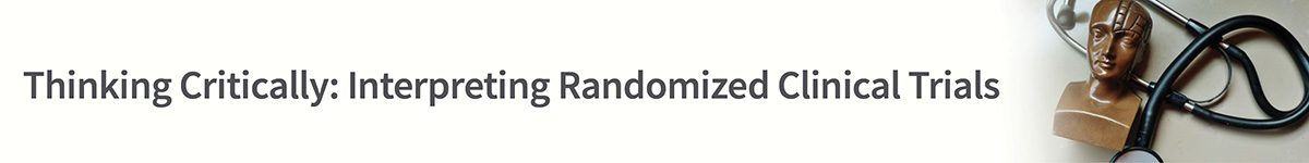 Thinking Critically: Interpreting Randomized Clinical Trials Banner