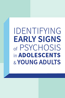 Identifying Early Signs of Psychosis in Adolescents and Young Adults Banner