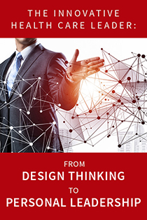The Innovative Health Care Leader: From Design Thinking to Personal Leadership 2020 (Cancelled) Banner