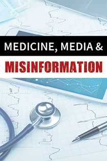 Medicine, Media and Misinformation Series (Part 2) June 30, 2020 (Recorded Webinar)	 Banner