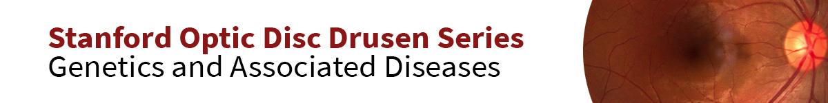Stanford Optic Disc Drusen: Genetics and Associated Diseases Banner