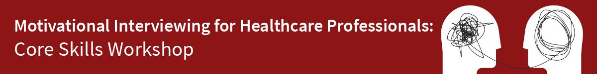 Motivational Interviewing for Healthcare Professionals: Core Skills Workshop Banner